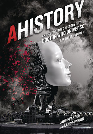 AHISTORY UNAUTH HIST OF DOCTOR WHO UNIVERSE 4TH ED VOL 03