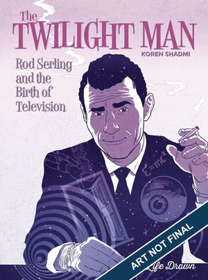TWILIGHT MAN ROD SERLING BIRTH OF TELEVISION SC