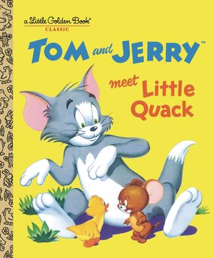 TOM AND JERRY MEET LITTLE QUACK LITTLE GOLDEN BOOK