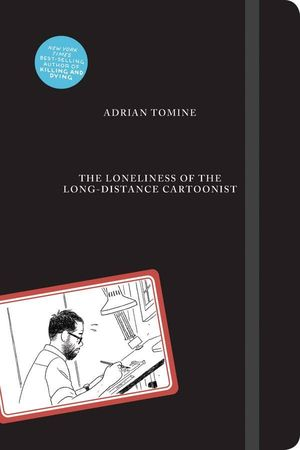 LONELINESS OF LONG-DISTANCE CARTOONIST HC TOMINE (FEB201708)