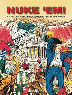 NUKE EM CLASSIC COLD WAR COMICS CELEBRATING END OF WORLD (DE