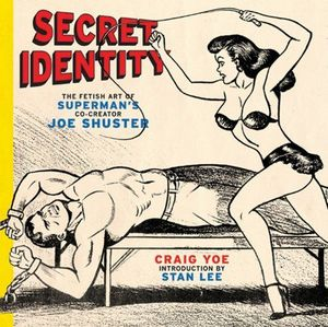 SECRET SECRET IDENTITY FETISH ART OF JOE SHUSTER #1
