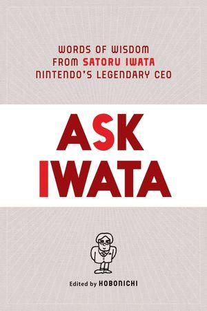 ASK IWATA WORDS WISDOM NINTENDOS LEGENDARY CEO HC  #1